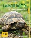 Ratgeber - Landschildkröten Landschildkröten, glücklich & gesund